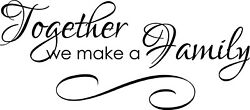 TOGETHER WE MAKE A FAMILY WITH SCROLL ART VINYL WALL ART DECAL 12quot; x 27quot; $12.87