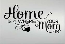 HOME IS WHERE YOUR MOM IS VINYL DECAL WALL LETTERS WORDS 10quot; x 20quot; $12.87