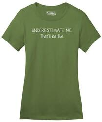 Ladies Underestimate Me That#x27;ll Be Fun Soft Tee Party College Brother Sister $15.99