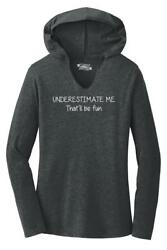 Ladies Underestimate Me That#x27;ll Be Fun Hoodie Shirt Party College Brother Sister $19.49