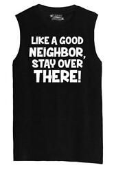 Mens Like A Good Neighbor Stay Over There Muscle Tank College Humor Party $15.84