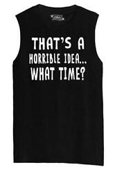 Mens That#x27;s A Horrible Idea What Time Muscle Tank Party College Sarcastic $15.27