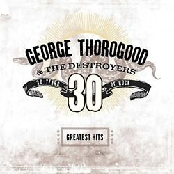George Thorogood & D - Greatest Hits: 30 Years Of Rock [New Vinyl] 180 G