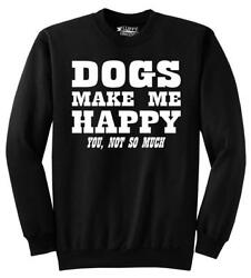 Mens Dogs Make Me Happy You Not So Much Sweatshirt Puppy Animal Sweater $23.48