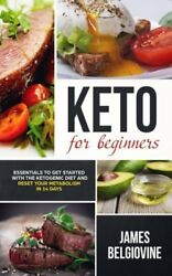 Keto For Beginners: Essentials to Get Started with the Ketogenic Diet and Res..