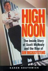 High Noon : The Inside Story of Scott Mcnealy and the Rise of Sun...
