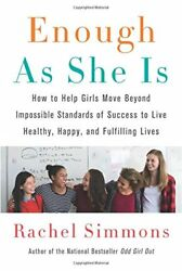 Enough As She Is: How to Help Girls Move Beyond Impossible Standards of Succe…