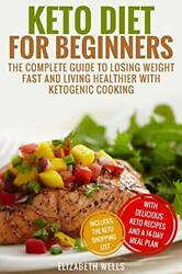 Keto Diet For Beginners: The Complete Guide To Losing Weight Fast And Living…