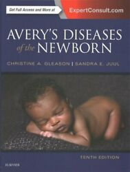 Avery's Diseases of the Newborn by Sandra E. Juul and Christine A. Gleason...