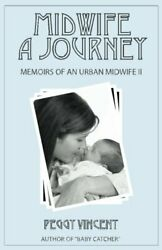 Midwife: A Journey (Memoirs of an Urban Midwife) (Volume 2) by Vincent Peggy