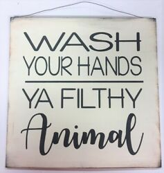 Wash Your Hands Ya Filthy Animal Black White Bathroom Painted wooden sign