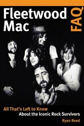 Fleetwood Mac FAQ All That's Left to Know About the Iconic Rock... 9781617136672