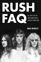 Rush FAQ : All That's Left to Know about Rock's Greatest Power Trio by Max...