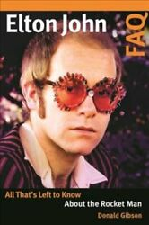 Elton John FAQ : All That's Left to Know about the Rocket Man by Donald...