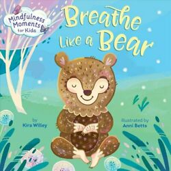Mindfulness Moments for Kids: Breathe Like a Bear by Kira Willey 9781984894113