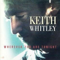 Wherever You Are Tonight by Keith Whitley (CD 1995 BNA)