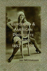 EUROPEAN AND AMERICAN PROSTITUTE PHOTOS 1852-1928 limited Ed 400 S $19.95