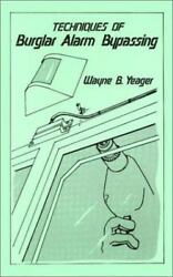 Techniques of Burglar Alarm Bypassing by Wayne B. Yeager 1990 Paperback $2.65