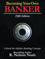 Becoming Your Own Banker: Unlock the Infinite Banking Concept $22.37