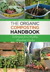 The Organic Composting Handbook : Techniques for a Healthy Abundant Garden... $17.62