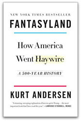Fantasyland : How America Went Haywire: a 500 Year History by Kurt Andersen... $8.99