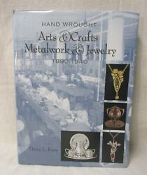 HAND WROUGHT ARTS AND CRAFTS METALWORK AND JEWELRY 1890 1940 BY DARCY L. EVAN $35.00