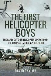 The First Helicopter Boys: The Early Days of Helicopter Operations The Malayan GBP 18.62