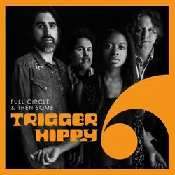 Trigger Hippy Full Circle And Then Some New CD $14.74