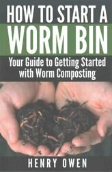 How to Start a Worm Bin Your Guide to Getting Started with Worm... 9781570673498 $11.34