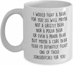 Funny Sister Mug I Would Fight A Bear For You Sis 11Oz White Coffee Cup Funny... $13.25