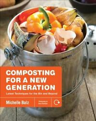 Composting for a New Generation Latest Techniques for the Bin a... 9781591866923 $25.21