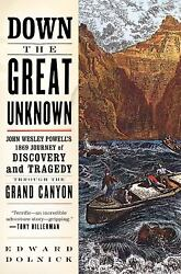 Down the Great Unknown : John Wesley Powell's 1869 Journey of Discovery and...