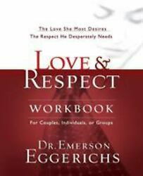 Love and   Respect Workbook: The Love She Most Desires; The Respect He...