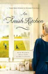 An Amish Kitchen by Amy Clipston; Kelly Long; Beth Wiseman $4.09