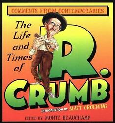 The Life and Times of R. Crumb : Comments from Contemporaries by Monte Beauchamp $4.14