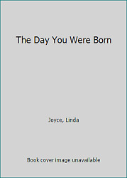 The Day You Were Born by Joyce Linda