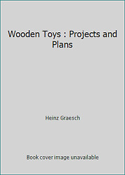 Wooden Toys : Projects and Plans by Heinz Graesch