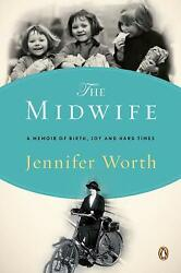 The Midwife : A Memoir of Birth Joy and Hard Times by Jennifer Worth