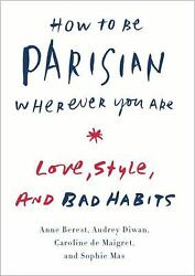 How to Be Parisian Wherever You Are : Love Style and Bad Habits