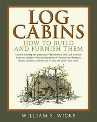 Log Cabins : How to Build and Furnish Them by William S. Wicks (2011 Paperback)