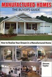 Manufactured Homes: The Buyer's Guide by Steven Taylor