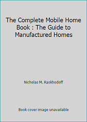 The Complete Mobile Home Book : The Guide to Manufactured Homes