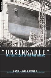 Unsinkable : The Full Story of the RMS Titanic by Daniel Allen Butler