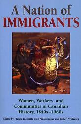 A Nation of Immigrants : Readings in Canadian History 1840s-1960s
