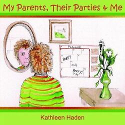 My Parents Their Parties and Me by Kathleen Haden