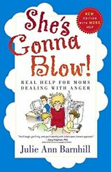 She's Gonna Blow!: Real Help for Moms Dealing with Anger by Barnhill Julie Ann