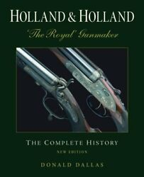 Holland & Holland: 'The Royal' Gunmaker: The Complete History by Dallas Donald