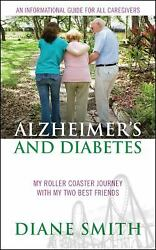 Alzheimer's and Diabetes : My Roller Coaster Journey with My Two Best Friends