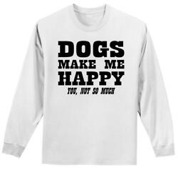 Mens Dogs Make Me Happy You Not So Much L S Tee Puppy Animal Shirt $16.69