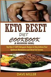 Keto Reset Diet Cookbook (a Beginner's Guide): : Top New 21 DAYS Ketogenic...